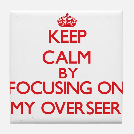 Keep Calm by focusing on My Overseer Tile Coaster