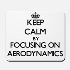 Keep Calm by focusing on Aerodynamics Mousepad