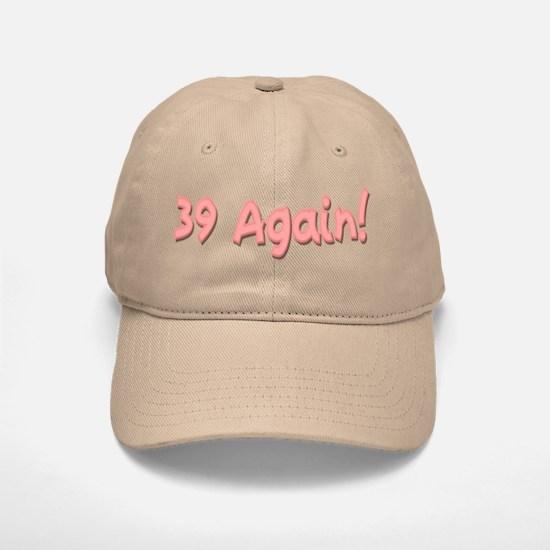 39 Again Baseball Baseball Cap