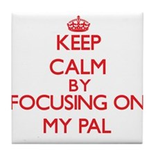 Keep Calm by focusing on My Pal Tile Coaster