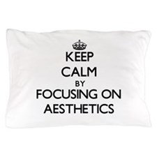 Keep Calm by focusing on Aesthetics Pillow Case