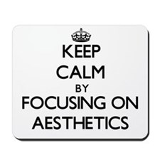Keep Calm by focusing on Aesthetics Mousepad