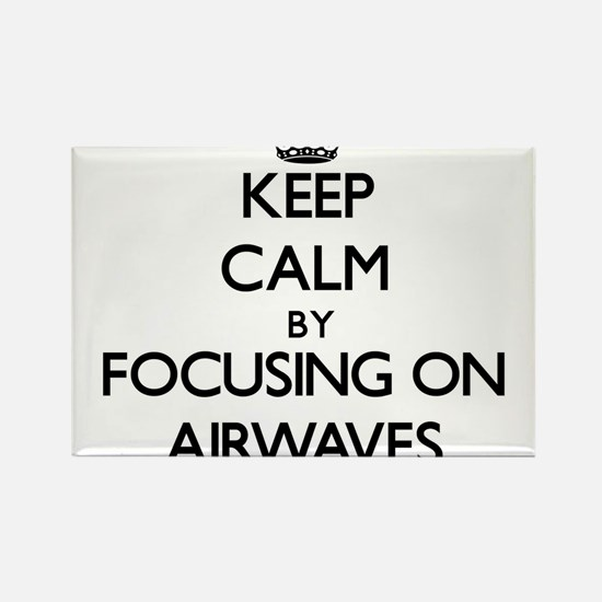 Keep Calm by focusing on Airwaves Magnets