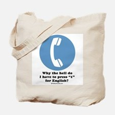 Why do I have to press 1 for English? Tote Bag