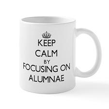 Keep Calm by focusing on Alumnae Mugs