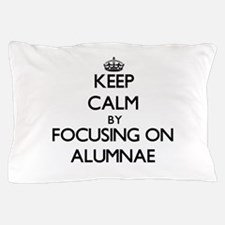 Keep Calm by focusing on Alumnae Pillow Case