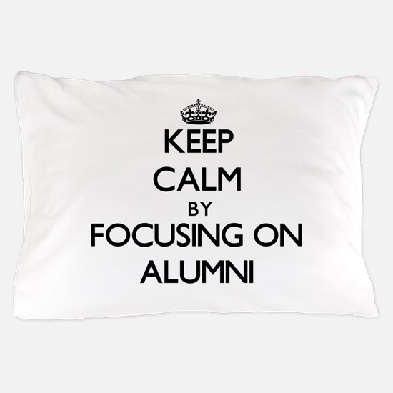 Keep Calm by focusing on Alumni Pillow Case