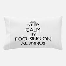 Keep Calm by focusing on Alumnus Pillow Case