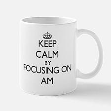 Keep Calm by focusing on Am Mugs