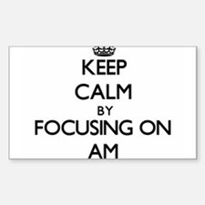 Keep Calm by focusing on Am Decal