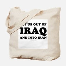 Get us out of Iraq, and into Iran Tote Bag