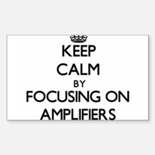 Keep Calm by focusing on Amplifiers Decal