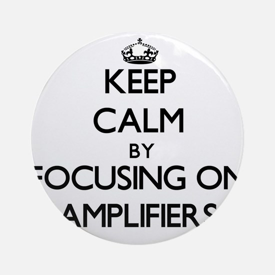 Keep Calm by focusing on Amplifie Ornament (Round)