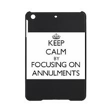 Keep Calm by focusing on Annulments iPad Mini Case