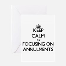 Keep Calm by focusing on Annulments Greeting Cards