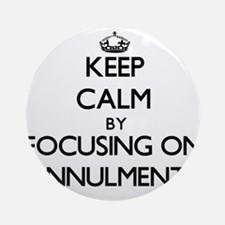 Keep Calm by focusing on Annulmen Ornament (Round)