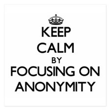 Keep Calm by focusing on Anonymity Invitations
