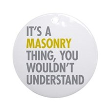 Its A Masonry Thing Ornament (Round)