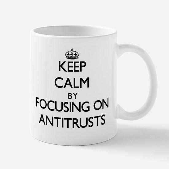 Keep Calm by focusing on Antitrusts Mugs