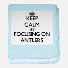 Keep Calm by focusing on Antlers baby blanket