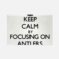 Keep Calm by focusing on Antlers Magnets