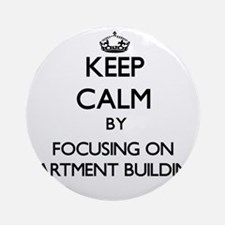 Keep Calm by focusing on Apartmen Ornament (Round)
