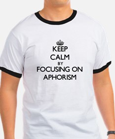 Keep Calm by focusing on Aphorism T-Shirt