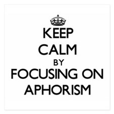 Keep Calm by focusing on Aphorism Invitations