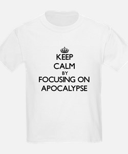 Keep Calm by focusing on Apocalypse T-Shirt