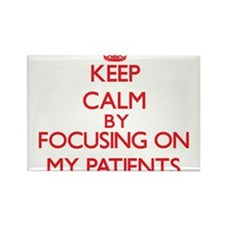 Keep Calm by focusing on My Patients Magnets