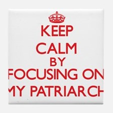 Keep Calm by focusing on My Patriarch Tile Coaster