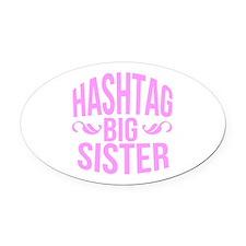 Hashtag Big Sister Oval Car Magnet