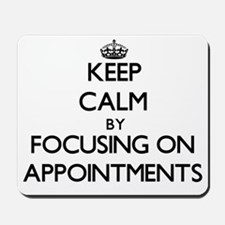 Keep Calm by focusing on Appointments Mousepad