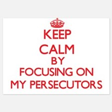 Keep Calm by focusing on My Persecutor Invitations