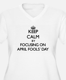 Keep Calm by focusing on April F Plus Size T-Shirt
