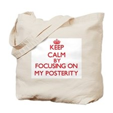 Keep Calm by focusing on My Posterity Tote Bag