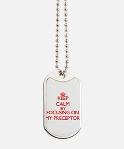 Keep Calm by focusing on My Preceptor Dog Tags