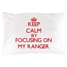 Keep Calm by focusing on My Ranger Pillow Case