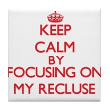 Keep Calm by focusing on My Recluse Tile Coaster