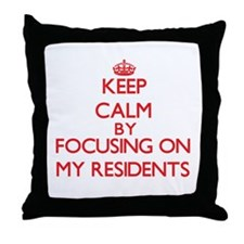 Keep Calm by focusing on My Residents Throw Pillow