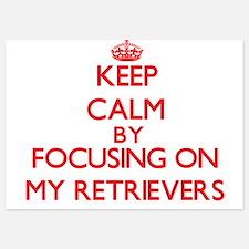 Keep Calm by focusing on My Retrievers Invitations