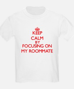 Keep Calm by focusing on My Roommate T-Shirt