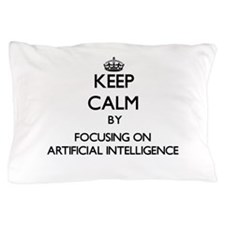 Keep Calm by focusing on Artificial In Pillow Case
