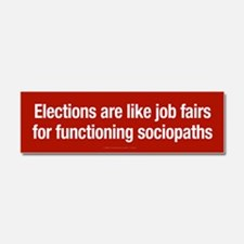 Elections for Sociopaths Car Magnet 10 x 3