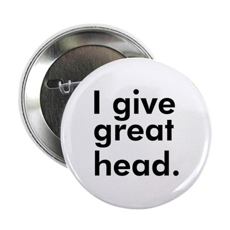 """I give great head."""