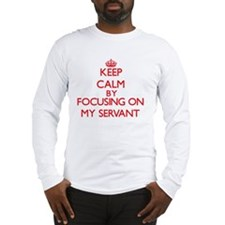 Keep Calm by focusing on My Se Long Sleeve T-Shirt