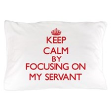 Keep Calm by focusing on My Servant Pillow Case