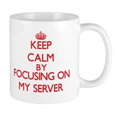 Keep Calm by focusing on My Server Mugs