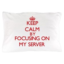 Keep Calm by focusing on My Server Pillow Case