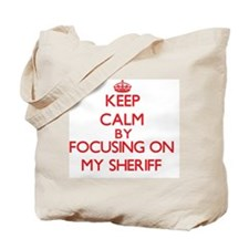 Keep Calm by focusing on My Sheriff Tote Bag